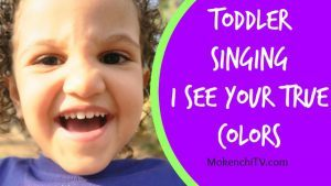 mokenchitv_toddler_singing_video_youtube_I_see_your_true_colors